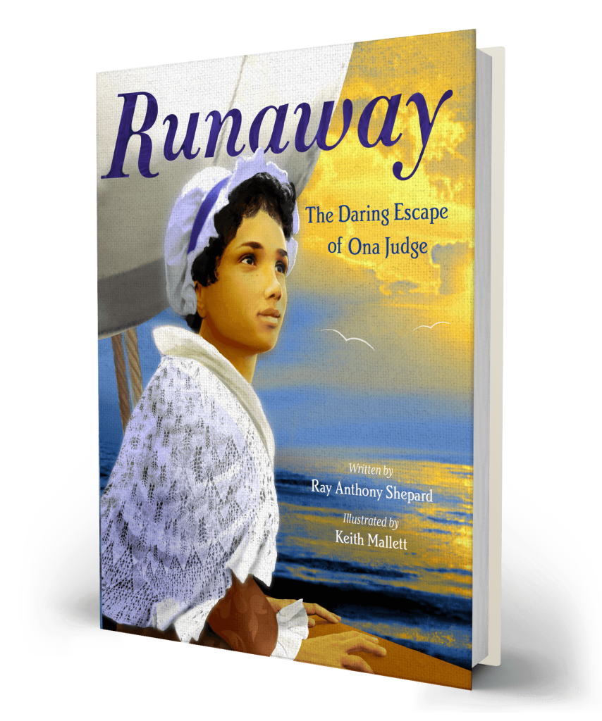 Runaway, The Daring Escape of Ona Judge by Ray Anthony Shepard
